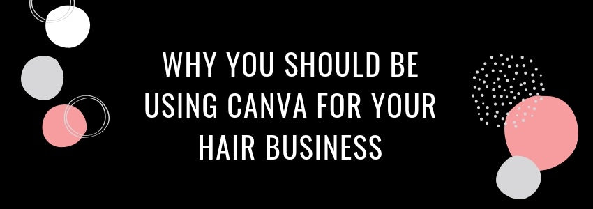 Why You Should Be Using Canva For Your Hair Business