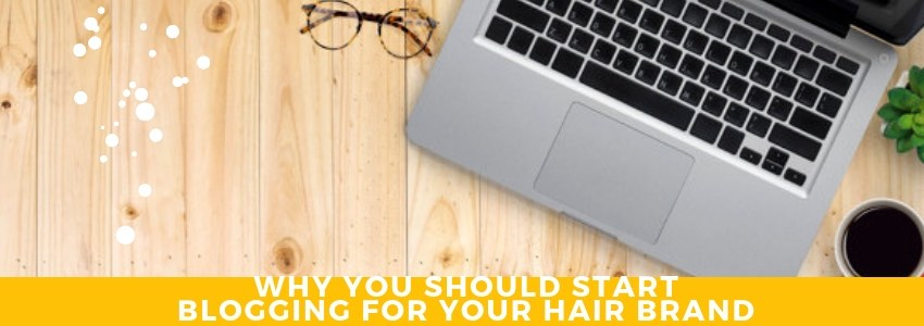 Why You Should Start Blogging for Your Hair Brand