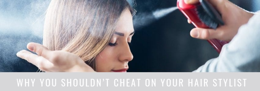 Why You Shouldn't Cheat on Your Hair Stylist