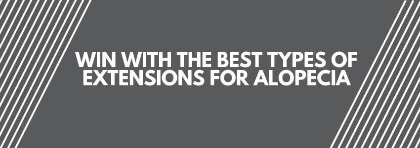 Win With The Best Types of Extensions for Alopecia