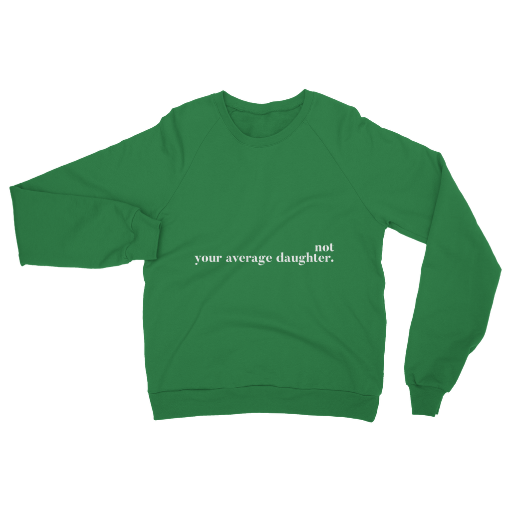Not Your Average Daughter Classic Adult Sweatshirt