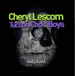 Cheryl Lescom & The Tucson Choir Boys - Well Played - CD