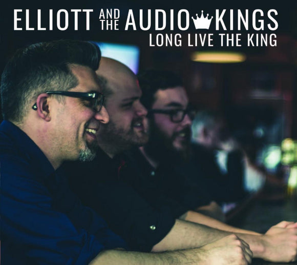 Elliott And The Audio Kings - Long Live The King CD