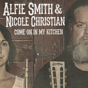 Alfie Smith & Nicole Christian - Come On In My Kitchen CD