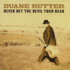 Duane Rutter - Never Bet The Devil Your Head CD
