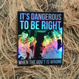 "dangerous to be right 2.5"" decal"