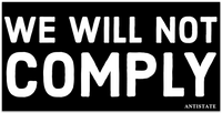we will not comply bumper sticker 7.5""
