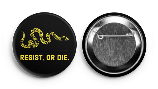 "Resist, or Die 2.25"" button"