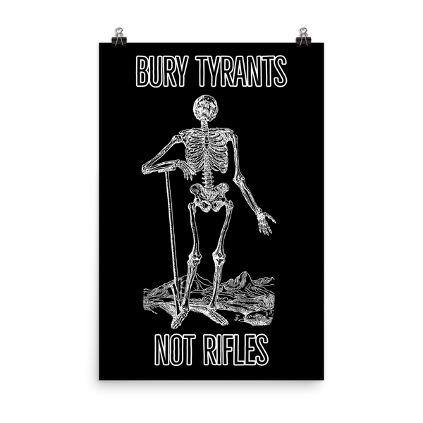 bury tyrants not rifles black poster