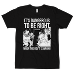 it's dangerous to be right v1 t-shirt