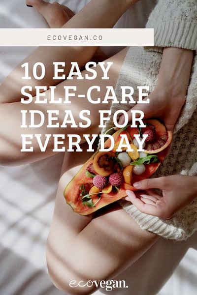 10 Easy Self-Care Ideas For Everyday