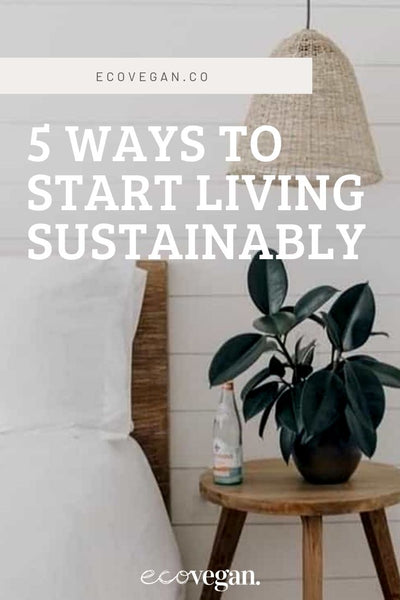 5 Ways To Start Living Sustainably