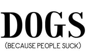 DOGS, Because People Suck