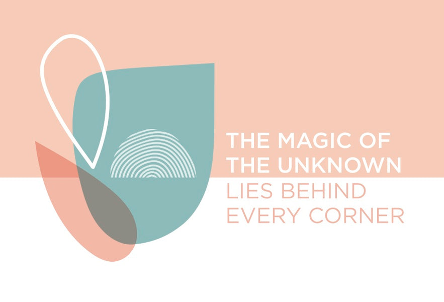 The Magic of the Unknown Lies Behind Every Corner