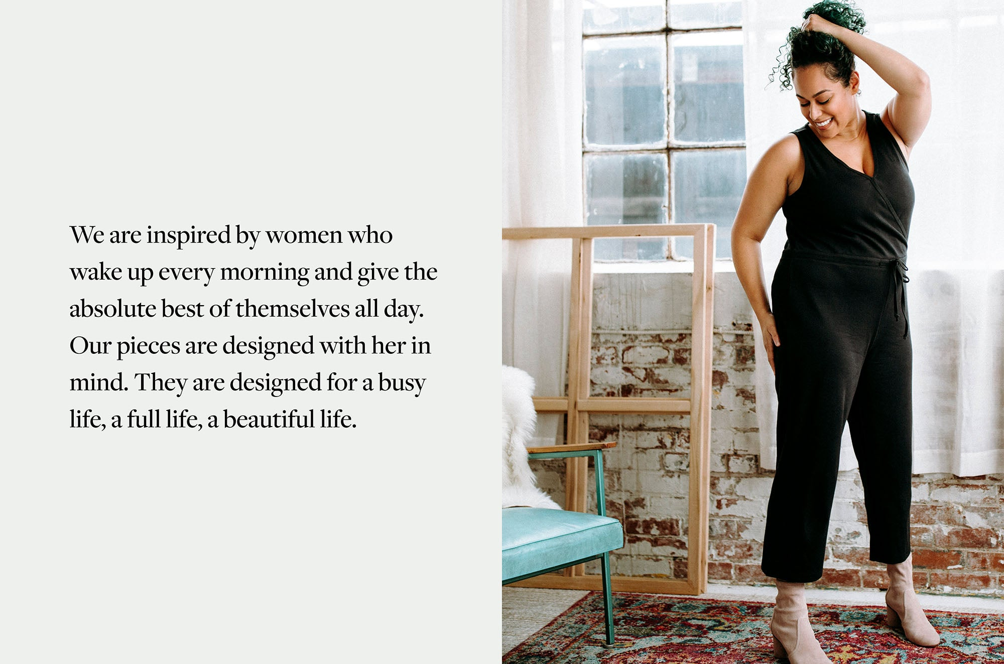 We are inspired by women who wake up every morning and give the absolute best of themselves all day.