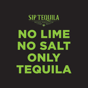No Salt No Lime Only Tequila