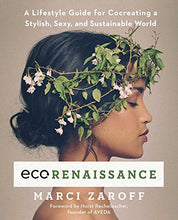 Load image into Gallery viewer, ECOrenaissance: A Lifestyle Guide for Cocreating a Stylish, Sexy, and Sustainable World