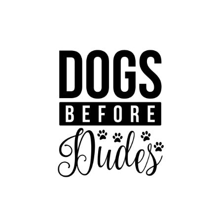 Dogs before Dudes (Pre-Cut)