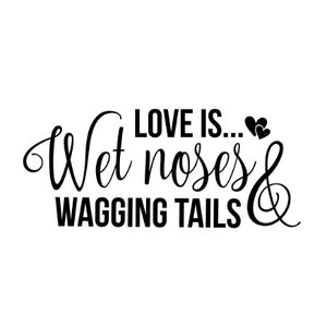 Love is wet noses and wagging tails