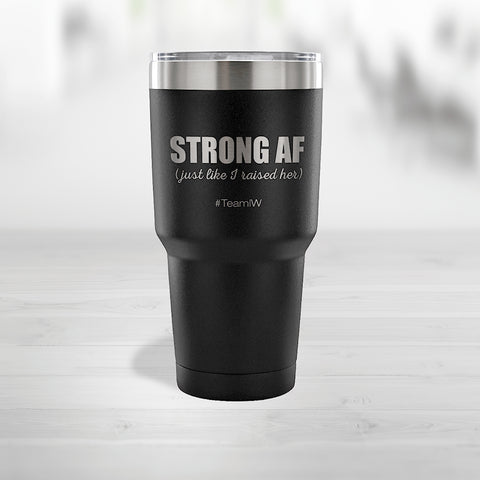 Strong AF - Just Like I Raised Her - 30 Ounce Vacuum Tumbler