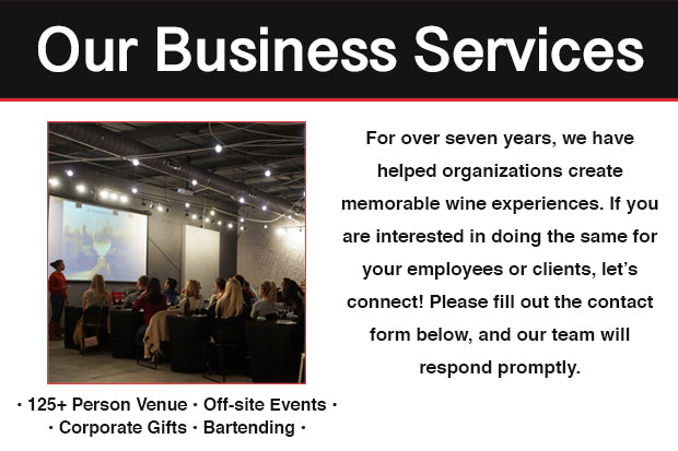 Our Business Services. For over seven years, we have helped organizations create memorable wine experiences. If you are interested in doing the same for your employees or clients, let's connect! Please fill out the contact form below, and our team will respond promptly.