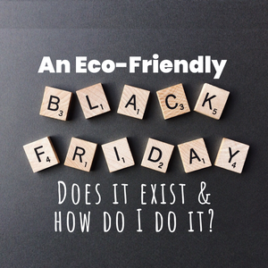 An Eco-Friendly Black Friday - Does It Exist & How Do I Do It?