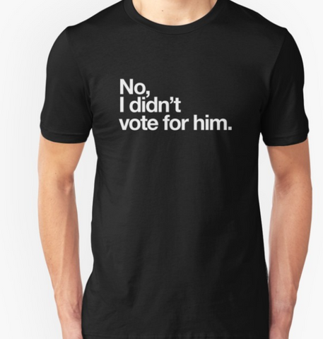 No, I didn't vote for him Unisex T-Shirt