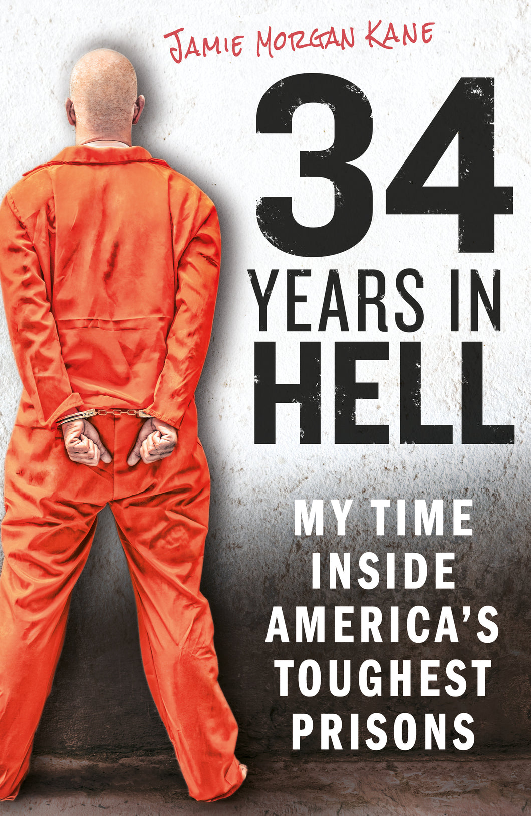 34 Years in Hell: My Time Inside America's Toughest Prisons