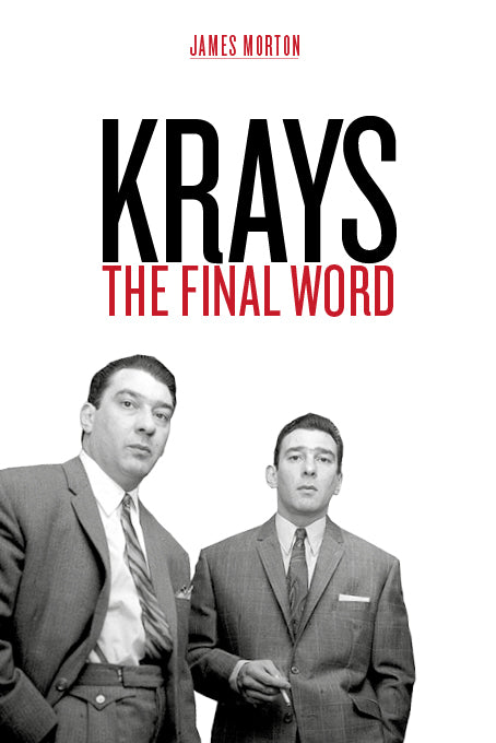 Krays: The Final Word - The definitive account of the Krays' life and crimes