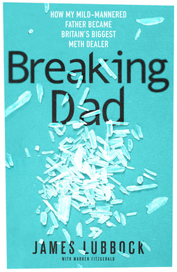 Breaking Dad: How my mild-mannered father became Britain's biggest meth dealer