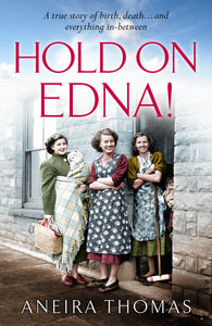 Hold On Edna! - The heart-warming true story of the first baby born on the NHS