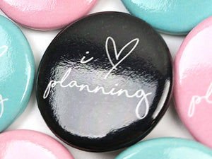 "I Love Planning Buttons - 1.25"" - Choose Your Color"