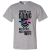 Travel Themed T-Shirt: Dont Need Wifi Light Gray
