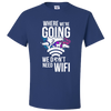 Travel Themed T-Shirt: Dont Need Wifi White Words Royal Blue