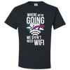 Travel Themed T-Shirt: Dont Need Wifi White Words Black