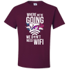 Travel Themed T-Shirt: Dont Need Wifi White Words Maroon