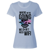 Travel Quote T Shirt Dont Need Wifi Light Blue