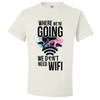 Travel Themed T-Shirt: Dont Need Wifi White