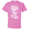 Travel Themed T-Shirt: Dont Need Wifi White Words Pink