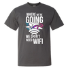 Travel Themed T-Shirt: Dont Need Wifi White Words Gray