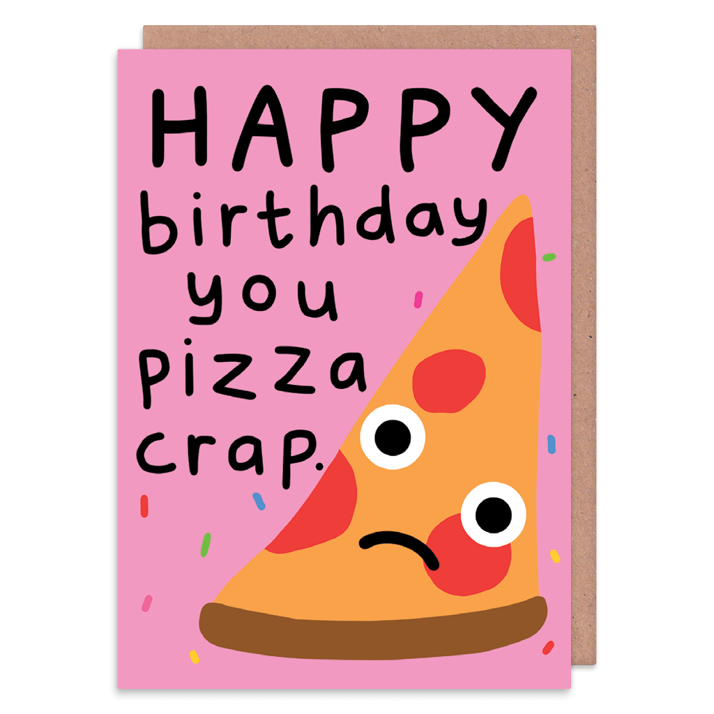 You Pizza Crap Birthday Card
