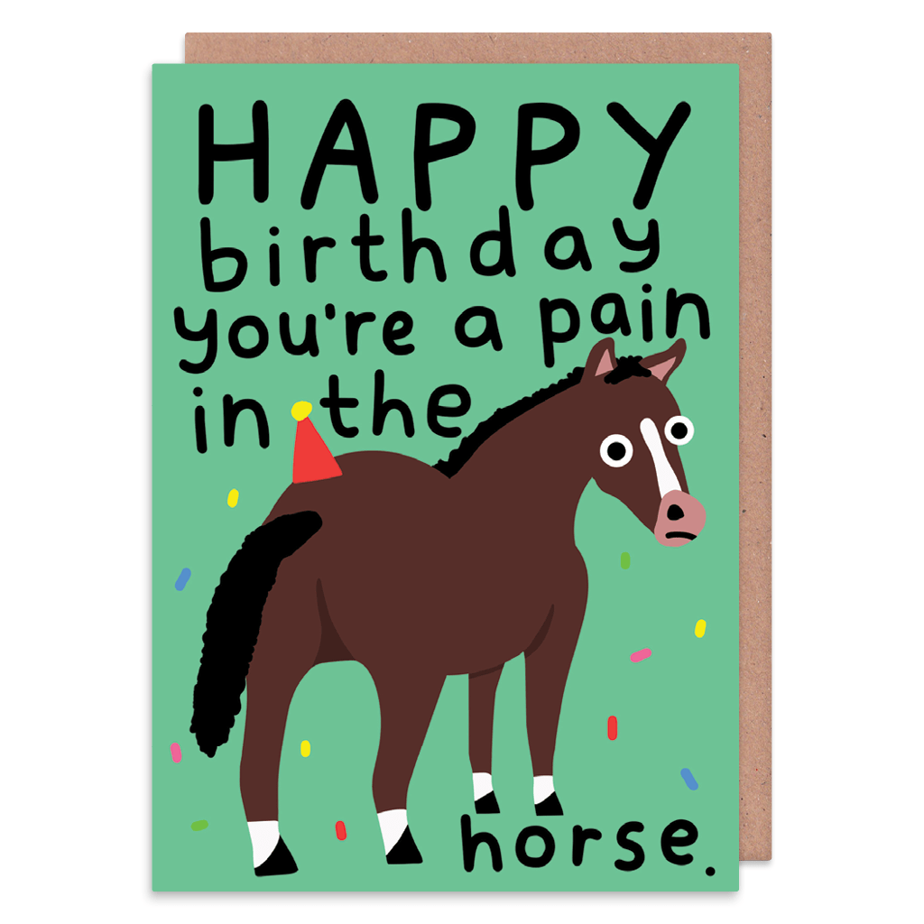 You're A Pain In The Horse Birthday Card