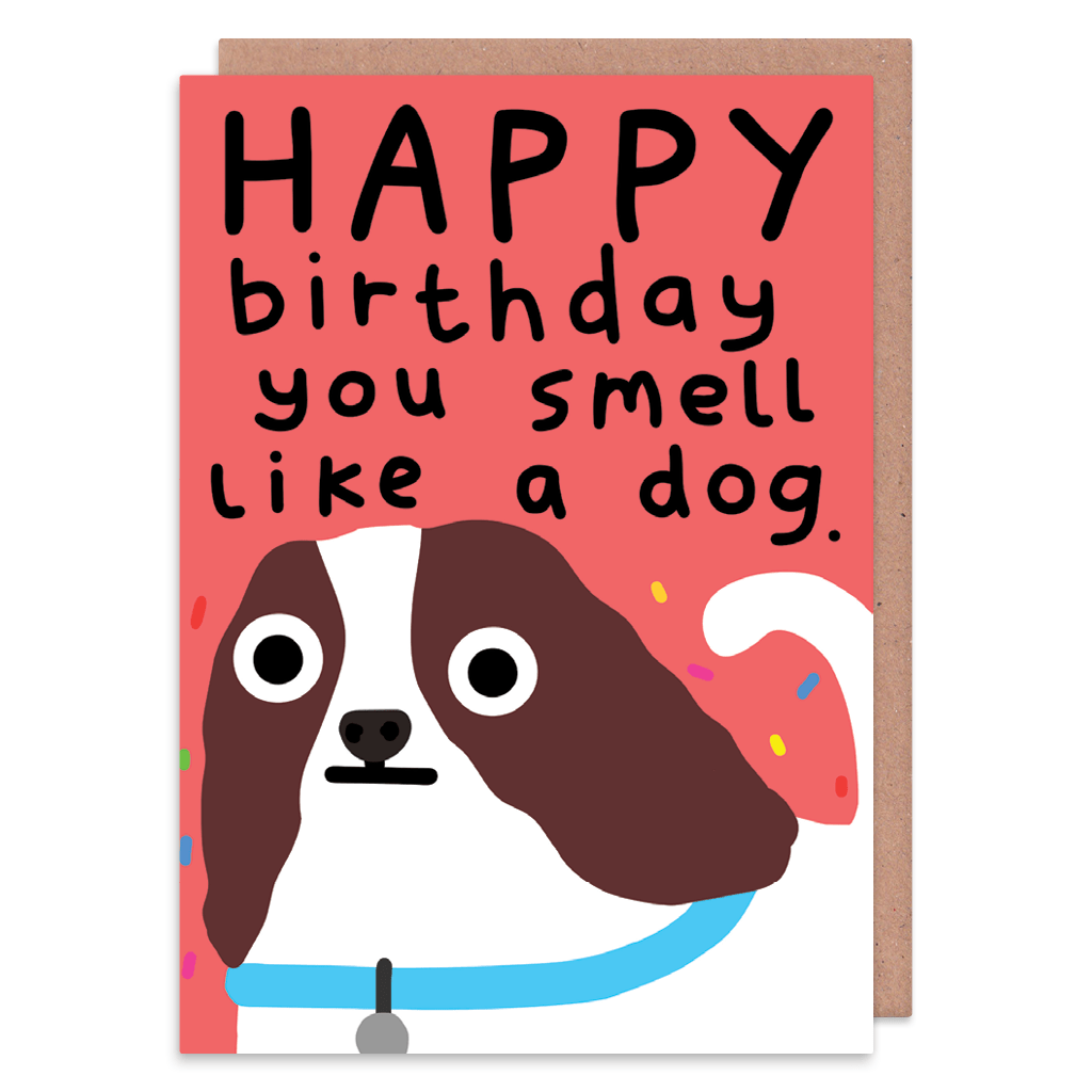 You Smell Like A Dog Birthday Card