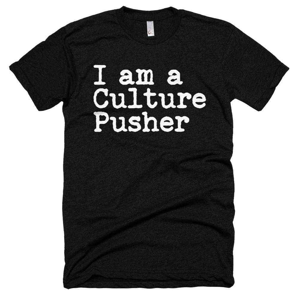 I am a Culture Pusher - Designer Tee