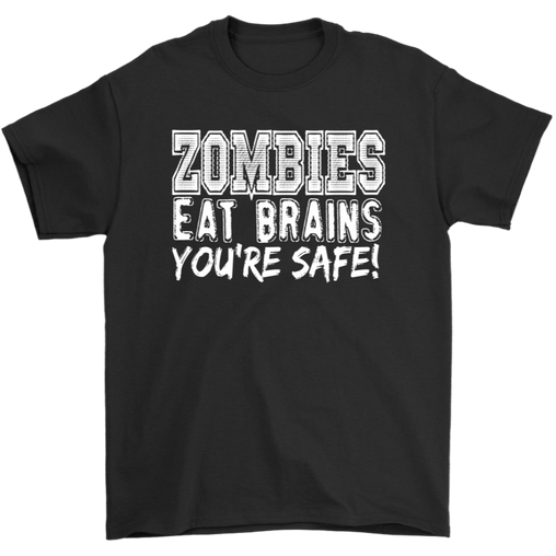 Zombies Eat Brains You're Safe Funny Shirt