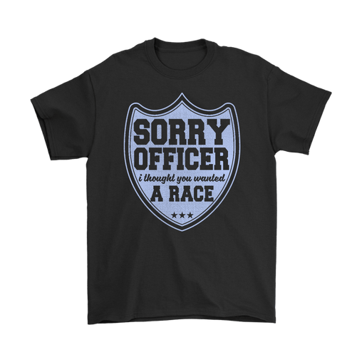 Sorry Officer I Thought You Wanted A Race Funny Shirt