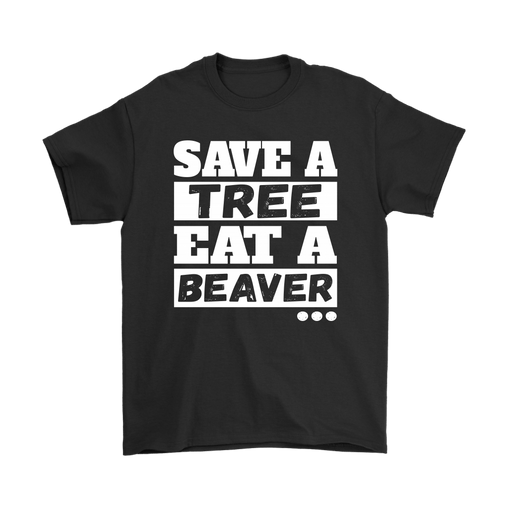 Save A Tree Eat A Beaver Funny Shirt