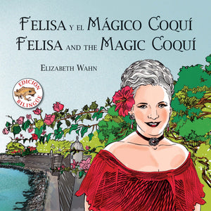 Felisa y el mágico coquí / Felisa and the Magic Coquí (edición bilingüe)