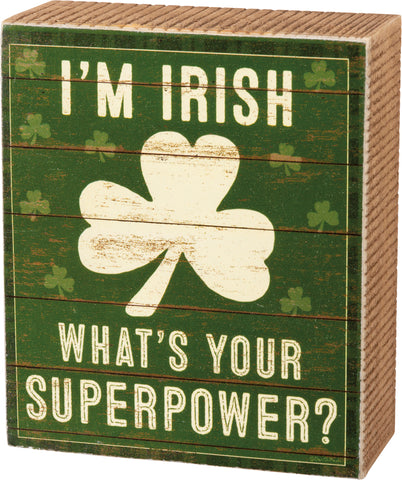 Box Sign - I'm Irish What's Your Superpower