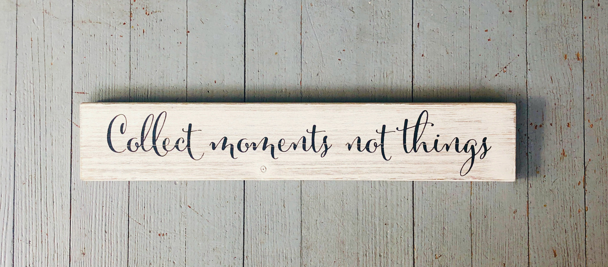 """Collect Moments Not Things"" Sign"